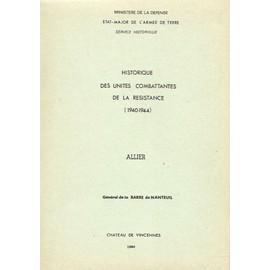 Historique Des Unit�s Combattantes De La R�sistance 1940-1944 Allier