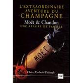 L'extraordinaire Aventure Du Champagne Mo�t & Chandon - Une Affaire De Famille (1792-1914) de Claire Desbois-Thibault