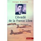 L'�vad� De La France Libre - Le R�seau Bourgogne de Georges Broussine