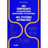 Des Composants D'automatisation Pneumatique Et �lectrique Aux Syst�mes Automatis�s de Roger Randonneix