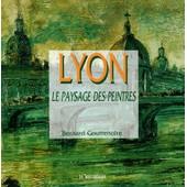 Lyon, Le Paysage Des Peintres de Bernard Gouttenoire