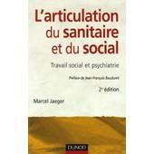 L'articulation Du Sanitaire Et Du Social - Travail Social Et Psychiatrie de Marcel Jaeger