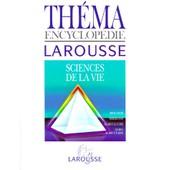 Thema Encyclopedie Larousse - Sciences De La Vie, Biologie, M�decine, Agriculture, Agro-Alimentaire de Collectif