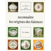 Reconna�tre Les Origines Des Fa�ences Fran�aises de Claire Dauguet