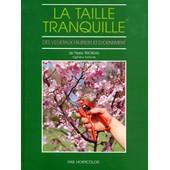 La Taille Tranquille - Des V�g�taux Fruitiers Et D'ornement de Pierre Trioreau