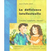 La D�ficience Intellectuelle - Conna�tre, Comprendre, Intervenir de Jean-Charles Juhel