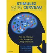 Stimulez Votre Cerveau - Le Programme Visuel Pour Am�liorer Votre Potentiel C�r�bral de James Harrison