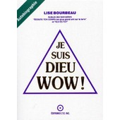 Je Suis Dieu, Wow ! - Autobiographie de bourbeau lise