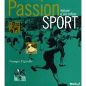 Passion Sport - Histoire D'une Culture de Georges Vigarello