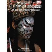 Le Continent Des Esprits - La Chine Dans Le Miroir Du Tao�sme de John Lagerwey
