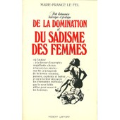 Petit Dictionnaire Historique Et Pratique De La Domination Et Du Sadisme Des Femmes de Le Fel, Marie-France