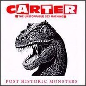 Post Historic Monsters - Carter - The Unstoppable Sex Machine