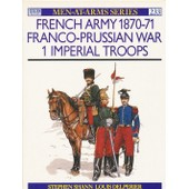 The French Army, 1870-71: V.1: Franco-Prussian War - Imperial Troops de Stephen Shann