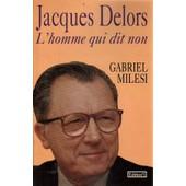 Jacques Delors: L'homme Qui Dit Non de Gabriel Mil�si