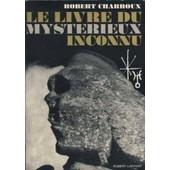 Le Livre Du Myst�rieux Inconnu de Robert Charroux