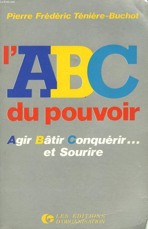 L'ABC du pouvoir - Agir bâtir conquérir... et sourire