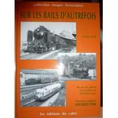 Sur Les Rails D'autrefois, 1930-1970 - 40 Ans De Photo Ferroviaire En France de jos� banaudo