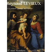 Reynaud Levieux Et La Peinture Classique En Provence - N�mes, 1613-Rome, 1699 de Wytenhove, H