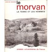 Le Morvan, La Terre Et Les Hommes. Essai De G�ographie Agricole de BONNAMOUR (Jacqueline)
