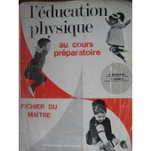 L'�ducation Physique Au Cours Pr�paratoire - Fichier Du Maitre de Paul Furcy, Yves Mathieu