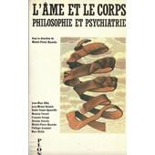 L'�me Et Le Corps Philosophie Et Psychiatrie de Haroche Michel-Pierre ( Sous La Direction De )