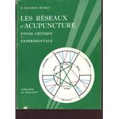Les Reseaux D Acupuncture : Etude Critique Et Experimentale de DR MAURICE MUSSAT