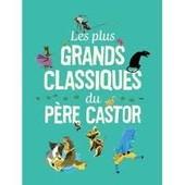 Les Plus Grands Classiques Du P�re Castor de P�re Castor