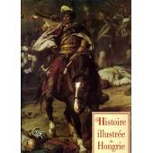 Histoire Illustree De Hongrie de Istvan Lazar