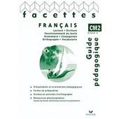 Fran�ais Cm2 Facettes - Guide P�dagogique, Programmes 2008 de Mich�le Sch�ttke