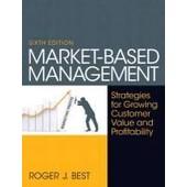 Market-Based Management: Strategies For Growing Customer Value And Profitability de Roger J. Best