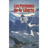 Les Pyrenees De La Liberte - Les Evasions Par L Espagne 1939 - 1945 de EMILIENNE EYCHENNE
