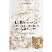 La R�sistance Dans Le Canton De Valen�ay (Les Maquis De G�tine) de gilles groussin