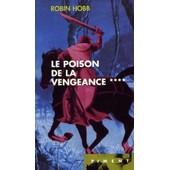 Le Poison De La Vengeance.Tome 4.L'assassin Royal. de robin hobb