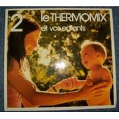 Le Thermomix, 2, Et Vos Enfants de Collectif