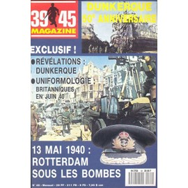 39-45 Magazine N� 49 : Rotterdam Sous Les Bombes / Uniformologie : Britanniques En Juin 1940
