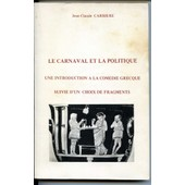Le Carnaval Et La Politique. Une Introduction � La Com�die Grecque Suivie D'un Choix De Fragments. 2� �dition Le Carnaval Et La Politique. Une Introduction � La Com�die Grecque Suivie D'un... de Jean-Claude Carri�re