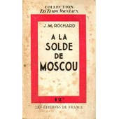 A La Solde De Moscou de Rochard J M