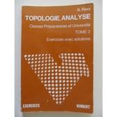 Topologie, Analyse - Classes Pr�paratoires Et Universit� - Tome 3 : Fonctions Diff�rentiables Et Int�grales Multiples - Exercices Avec Solutions de Georges Flory