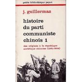Histoire Du Parti Communiste Chinois. 1, Des Origines � La R�publique Sovi�tique Chinoise (1921-1934). 2, De Yenan � La Conqu�te Du Pouvoir (1935-1949) de jacques guillermaz