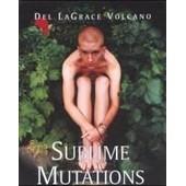 Sublime Mutations de Volcano Del Lagrace