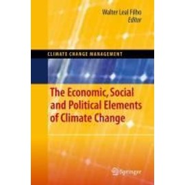 The Economic, Social and Political Elements of Climate Change - Walter Leal Filho