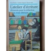 L'atelier D'�criture - �l�ments Pour La R�daction Du Texte Litt�raire de Andr�e Guiguet