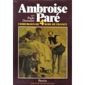 Ambroise Par�, Chirurgien De Quatre Rois De France de Paule Duma�tre