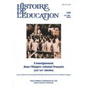 Histoire De L'�ducation N� 128, Octobre-D�ce - L'enseignement Dans L'empire Colonial Fran�ais (Xixe-Xxe S�cles)