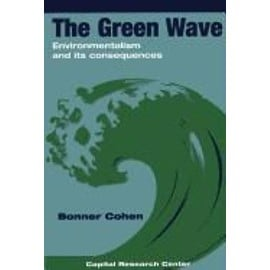 The Green Wave: Environmentalism and Its Consequences - Bonner Cohen