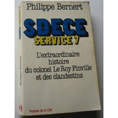 Sdece Service 7, L'extraordianire Histoire Du Colonel Le Roy-Finville Et De Ses Clandestins de philippe bernet