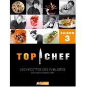 Top Chef Saison 3 - Les Recettes Des Finalistes - Leurs Plus Beaux Plats de M6 Editions
