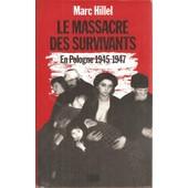 Le Massacre Des Survivants : En Pologne, Apr�s L'holocauste ( 1945 - 1947 ) de larc hillel