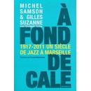A fond de cale - Un Siècle de Jazz À Marseille 1917-2011