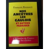 Nos Anc�tres Les Gaulois Et Autres Fadaises de Fran�ois Reynaert
